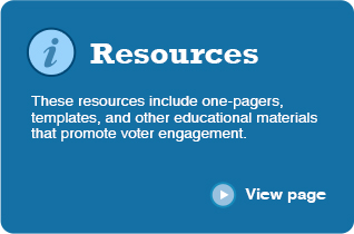Resources These resources include one-pagers, templates, and other educational materials that promote voter engagement. ‣ View page